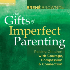"""Dr. Brené Brown's Ten Guideposts to Wholehearted Families We all know that perfect parenting does not exist, yet we still struggle with the social expectations that teach us that being imperfect is synonymous with being inadequate. These messages are powerful and we end up spending precious time and energy managing perception and the carefully edited versions of the families we show to the world. OnThe Gifts of Imperfect Parenting, Dr. Brené Brown invites us on a journey to transform the lives of parents and children alike. Drawing on her 12 years of research on vulnerability, courage, worthiness, and shame, she presents 10 guideposts to creating what she describes as """"wholehearted"""" families where each of us can continually learn and grow as we reach our full potential"""