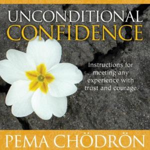 Unconditional Confidence - Pema Chödrön